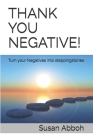 Thank You Negative!: Turn your Negatives into Steppingstones Cover Image