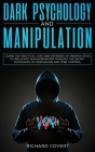 Dark Psychology and Manipulation: Learn the Practical Uses and Defenses of Manipulation to Influence Human Behavior through the Secret Techniques of P Cover Image