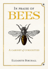 In Praise of Bees: A Cabinet of Curiosities Cover Image