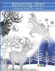 Amazing Deer coloring book for adults: Stress-relief coloring book for grown ups Cover Image