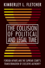 The Collision of Political and Legal Time: Foreign Affairs and the Supreme Court's Transformation of Executive Authority Cover Image