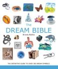 The Dream Bible: The Definitive Guide to Over 300 Dream Symbols Cover Image