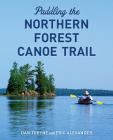 Paddling the Northern Forest Canoe Trail Cover Image