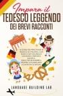 Impara il Tedesco Leggendo dei Brevi Racconti: 14 Storie per Principianti in Tedesco ed Italiano, con Elenco dei Vocaboli e Domande a Risposta Multipl Cover Image