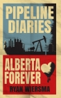 Pipeline Diaries: Alberta Forever Cover Image