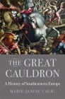 The Great Cauldron: A History of Southeastern Europe Cover Image
