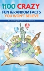 1100 Crazy Fun & Random Facts You Won't Believe - The Knowledge Encyclopedia To Win Trivia Cover Image