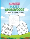 Sudoku, Mazes, Crosswords for Kids (With Solutions): Brain Games for Kids - Activity Book For Kids with Crossword, Sudoku and Mazes - Puzzles Book for Cover Image