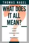 What Does It All Mean: A Very Short Introduction to Philosophy Cover Image