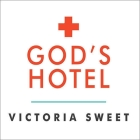 God's Hotel Lib/E: A Doctor, a Hospital, and a Pilgrimage to the Heart of Medicine Cover Image
