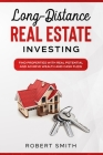 Long-Distance Real Estate Investing: Find Properties with Real Potential and Achieve Wealth and Cashflow Cover Image