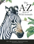 The A to Z Book of Wild Animals: An Alphabet Adventure Cover Image