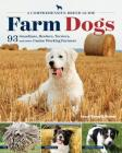 Farm Dogs: A Comprehensive Breed Guide to 93 Guardians, Herders, Terriers, and Other Canine Working Partners Cover Image