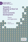 Towards a Maqāṣid Al-Sharīʿah Index of Socio-Economic Development: Theory and Application (Palgrave Studies in Islamic Banking) Cover Image