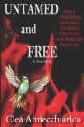 Untamed and Free: How a Single Mom Survived a Sex Addict, a Narcissist and Renal Cell Carcinoma (A True Story) Cover Image