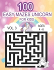Unicorn 100 Easy Mazes for Kids Vol.3 Ages 4 - 6 Cover Image