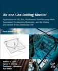 Air and Gas Drilling Manual: Applications for Oil, Gas, Geothermal Fluid Recovery Wells, Specialized Construction Boreholes, and the History and Ad Cover Image
