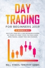 Day Trading for Beginners 2019: 3 BOOKS IN 1 - How to Day Trade for a Living and Become an Expert Day Trader With Penny Stocks, the Forex Market, Swin Cover Image