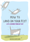 How to Land on Your Feet: Life Lessons from My Cat Cover Image