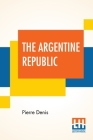 The Argentine Republic: Its Development And Progress Translated By Joseph Mccabe Cover Image