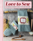 Love to Sew: 60 stunning accessories to make for you and your home Cover Image