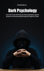 Dark Psychology: Learn the secrets of the human mind manipulation against deception and brainwashing through this beginner's guide Cover Image