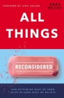 All Things Reconsidered: How Rethinking What We Know Helps Us Know What We Believe Cover Image