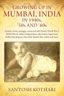 GROWING UP IN MUMBAI, INDIA IN 1940s, '50s AND '60s: Includes stories strangely connected with Diwali, World War I, World War II, India's Independence Cover Image