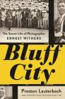 Bluff City: The Secret Life of Photographer Ernest Withers Cover Image