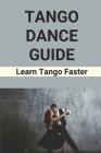 Tango Dance Guide: Learn Tango Faster: Tango Dance Origin Cover Image