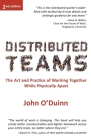 Distributed Teams: The Art and Practice of Working Together While Physically Apart Cover Image