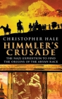 Himmler's Crusade: The Nazi Expedition to Find the Origins of the Aryan Race Cover Image