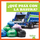¿qué Pasa Con La Basura? (Where Does Garbage Go?) Cover Image