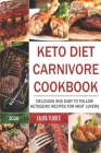 Keto Diet Carnivore Cookbook: Delicious and Easy to Follow Ketogenic Recipes for Meat Lovers Cover Image