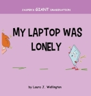 My Laptop Was Lonely: Jasper's Giant Imagination Cover Image