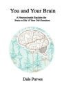 You and Your Brain: A Neuroscientist Explains the Brain to His 10 Year Old Grandson Cover Image