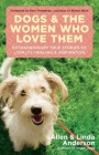 Dogs and the Women Who Love Them: Extraordinary True Stories of Loyalty, Healing, and Inspiration Cover Image