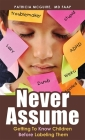 Never Assume: Getting to Know Children Before Labeling Them Cover Image