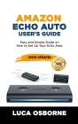 Amazon Echo Auto User's Guide: Easy and Simple Guide on How to Set Up Your Echo Auto(2019 Update) Cover Image
