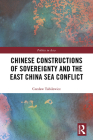 Chinese Constructions of Sovereignty and the East China Sea Conflict (Politics in Asia) Cover Image