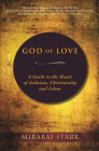 God of Love: A Guide to the Heart of Judaism, Christianity, and Islam Cover Image