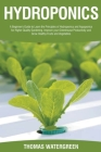 Hydroponics: A Beginner's Guide to Learn the Principles of Hydroponics and Aquaponics for Higher Quality Gardening. Improve your Gr Cover Image