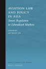 Aviation Law and Policy in Asia: Smart Regulation in Liberalized Markets (Brill's Asian Law #10) Cover Image