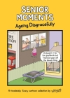 Senior Moments: Ageing Disgracefully Cover Image