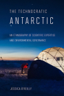 Technocratic Antarctic: An Ethnography of Scientific Expertise and Environmental Governance (Expertise: Cultures and Technologies of Knowledge) Cover Image