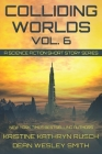 Colliding Worlds, Vol. 6: A Science Fiction Short Story Series Cover Image