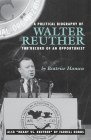 A Political Biography of Walter Reuther: The Record of an Opportunist Cover Image