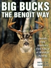 Big Bucks the Benoit Way: Secrets from America's First Family of Whitetail Hunting Cover Image