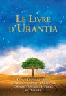 Le Livre d'Urantia: Dieu, l'Univers Et Jesus Science, Philosophie Et Religion l'Homme: Origine, Historie Et Destinee Cover Image