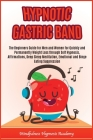 Hypnotic Gastric Band: The beginners guide for men and women for quickly and permanently weight loss through self hypnosis, affirmations, dee Cover Image